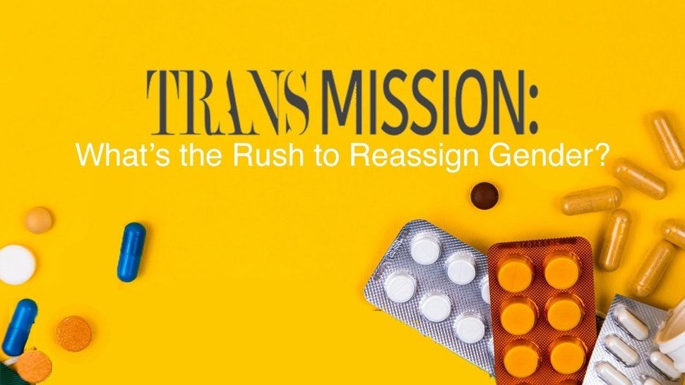 Trans Mission: What's the Rush to Reassign Gender?